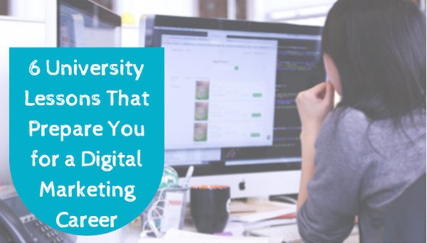 6 University Lessons That Prepare You for a Digital Marketing Career
