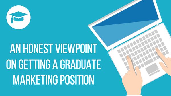 An Honest Viewpoint on Getting A Graduate Marketing Position