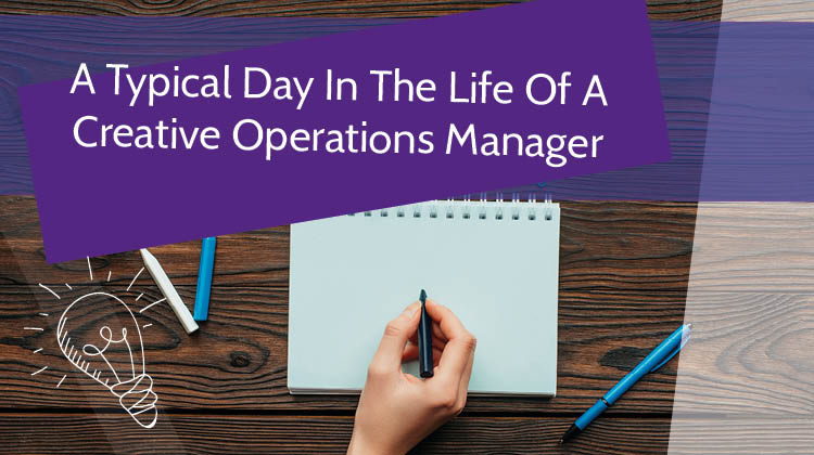A Typical Day In The Life Of A Creative Operations Manager