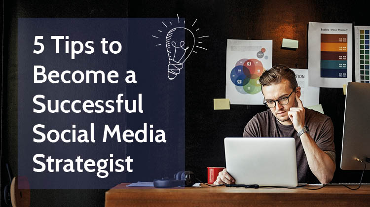 5 Tips to Become a Successful Social Media Strategist