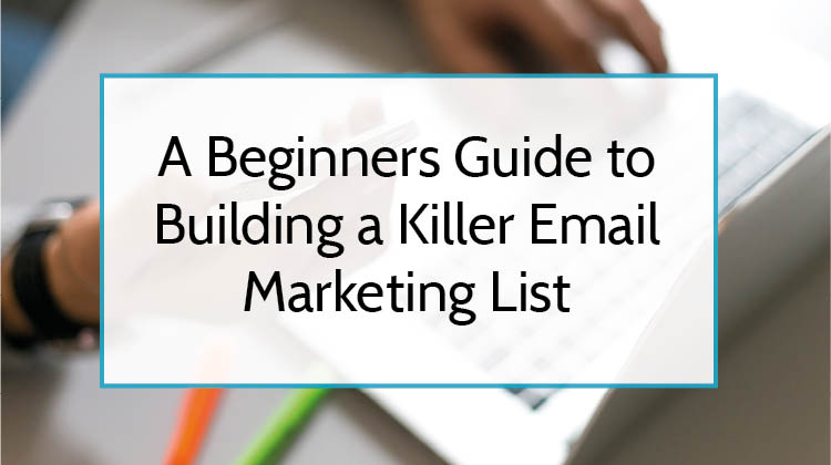A Beginners Guide to Building a Killer Email Marketing List