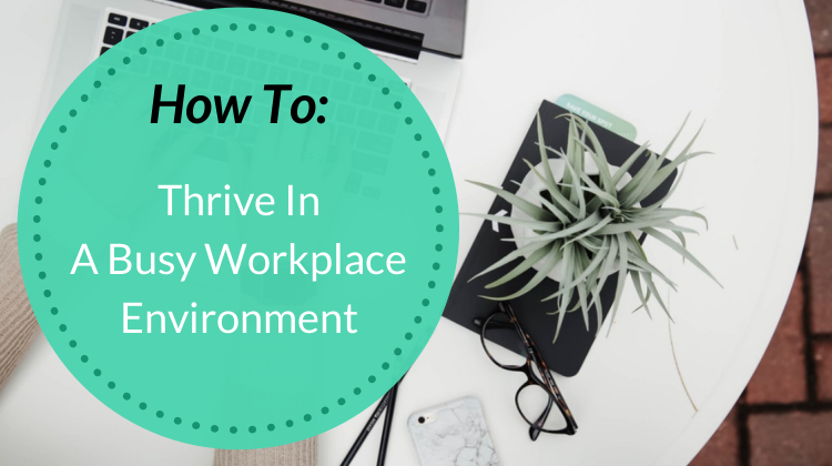 Thrive In A Busy Workplace Environment