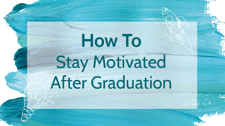 How To Stay Motivated After Graduation