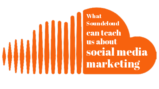 What Soundcloud can teach us about social media marketing