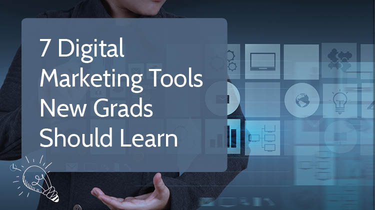 Top 7 Digital Marketing Tools New Grads Should Learn How to Use