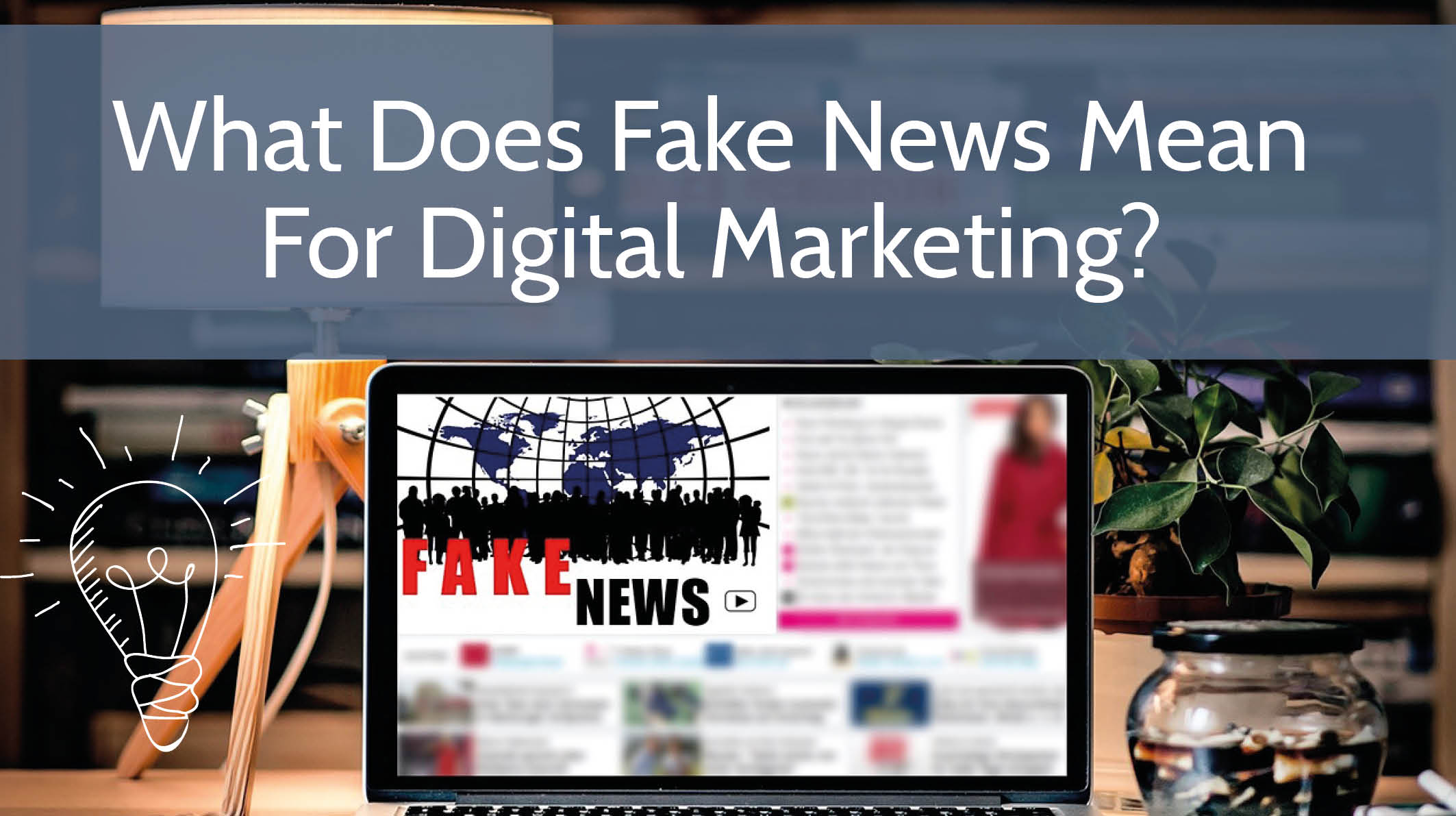 What Does Fake News Mean for Digital Marketing