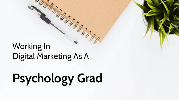 Working In Digital Marketing As A Psychology Grad