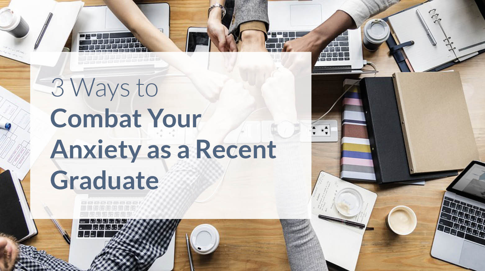 3 Ways to Combat Your Anxiety as a Recent Graduate
