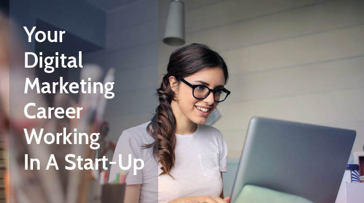 How To Boost Your Digital Marketing Career By Working In A Start-Up