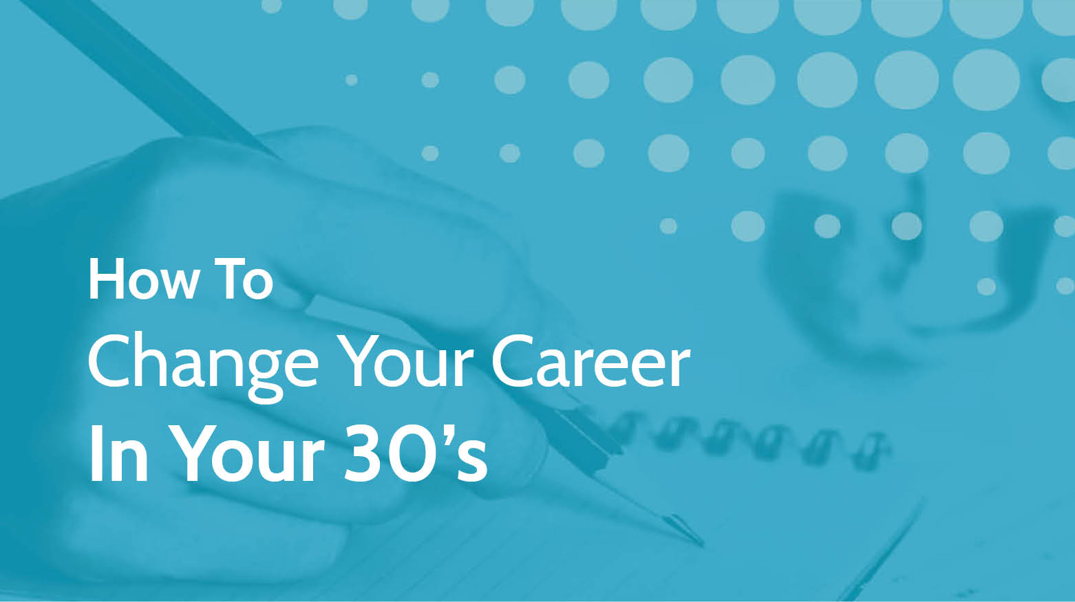 How To Change Your Career In Your 30's