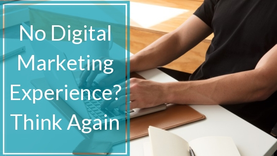No Digital Marketing Experience? Think Again