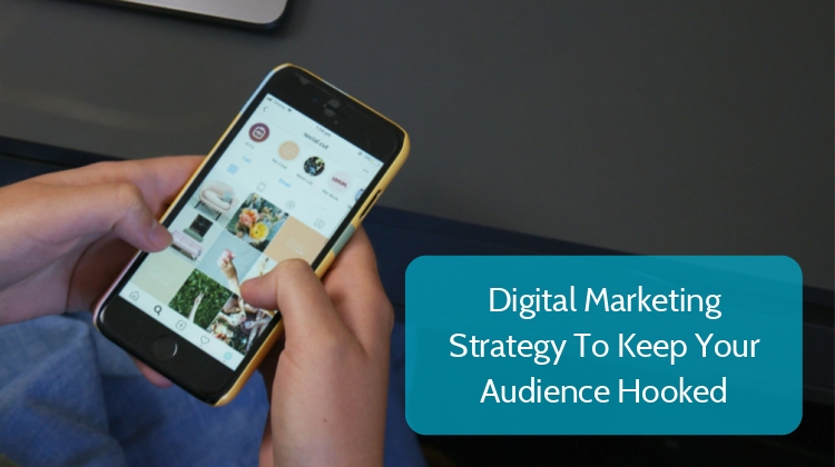 Digital Marketing Strategy To Keep Your Audience Hooked
