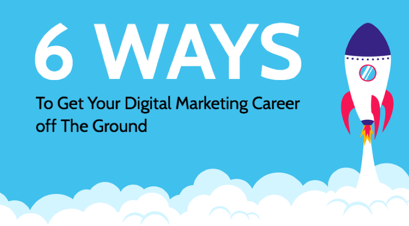 6 Ways to Get Your Digital Marketing Career Off The Ground
