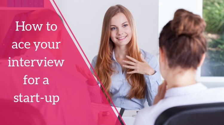 How to ace your interview for a start-up