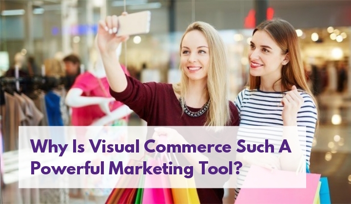 Why Is Visual Commerce Such A Powerful Marketing Tool_