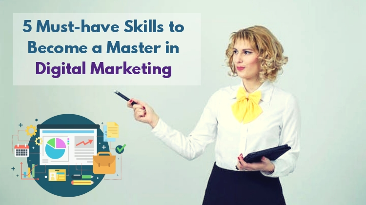 5 Must-have Skills to Become a Master in Digital Marketing