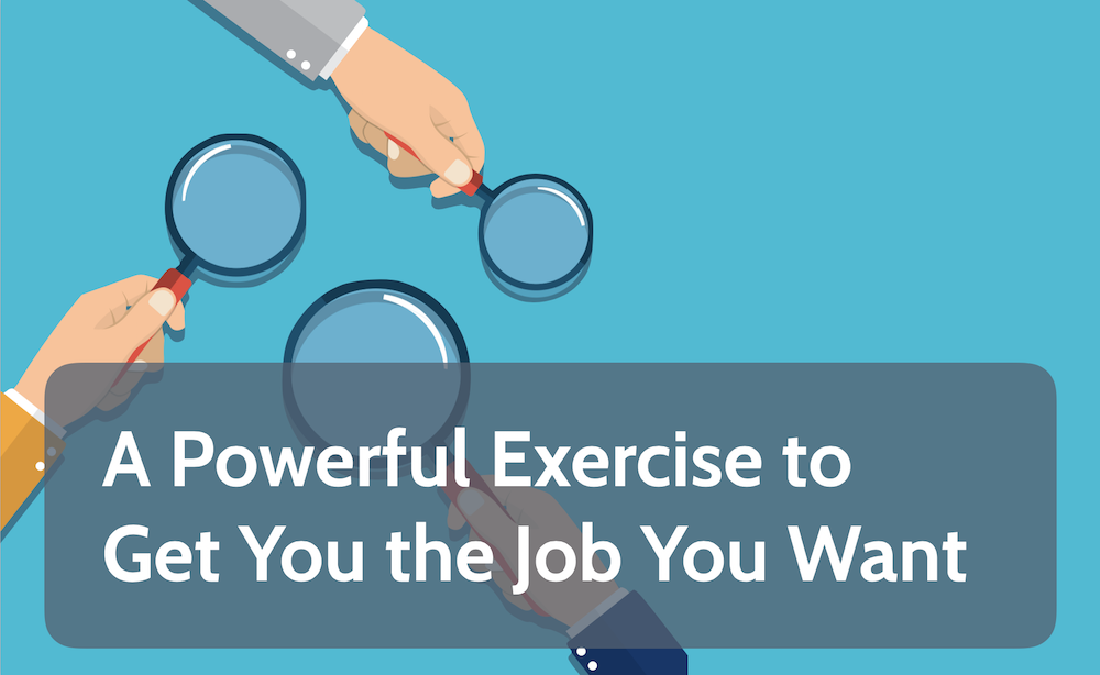 A Powerful Exercise to Get You the Job You Want