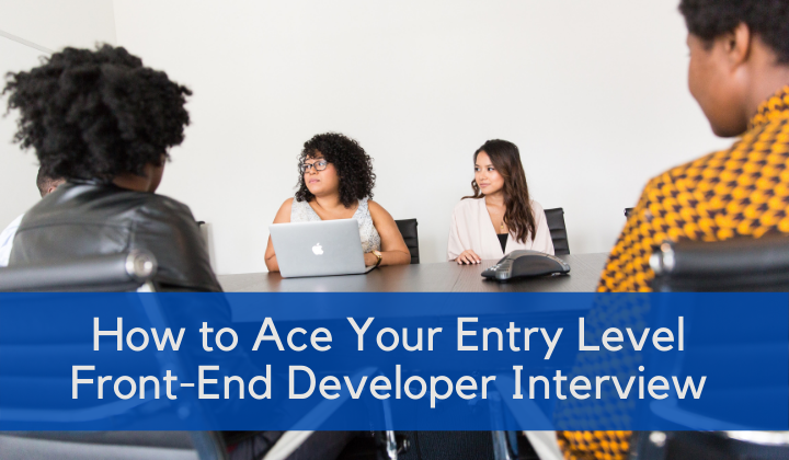 How to Ace Your Entry Level Front-End Developer Interview by Christina @ wocintechchat.com on Unsplash