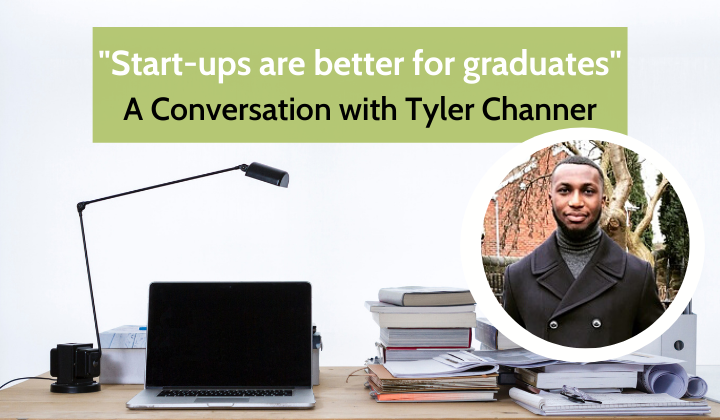 Start-ups are better for graduates - A Conversation with Tyler Channer by freddie marriage on Unsplash