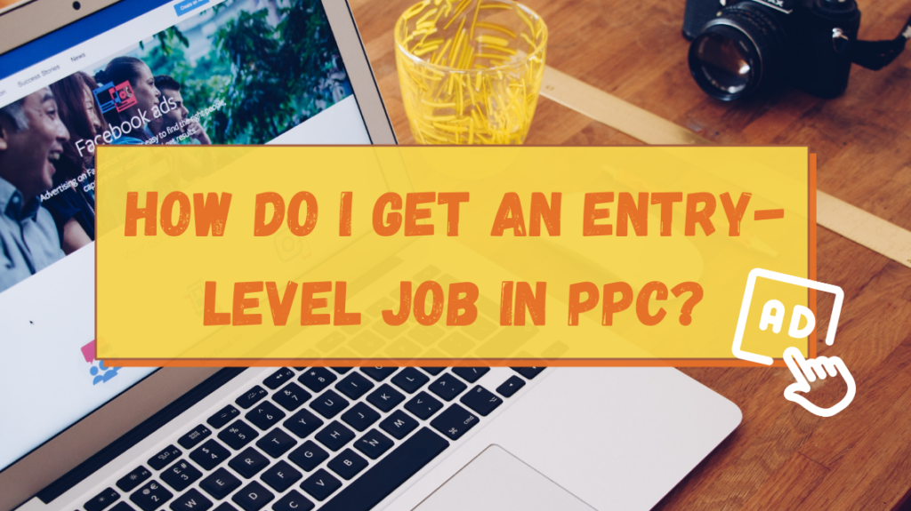 How do I Get an Entry-Level Job in PPC by Will Francis on Unsplash