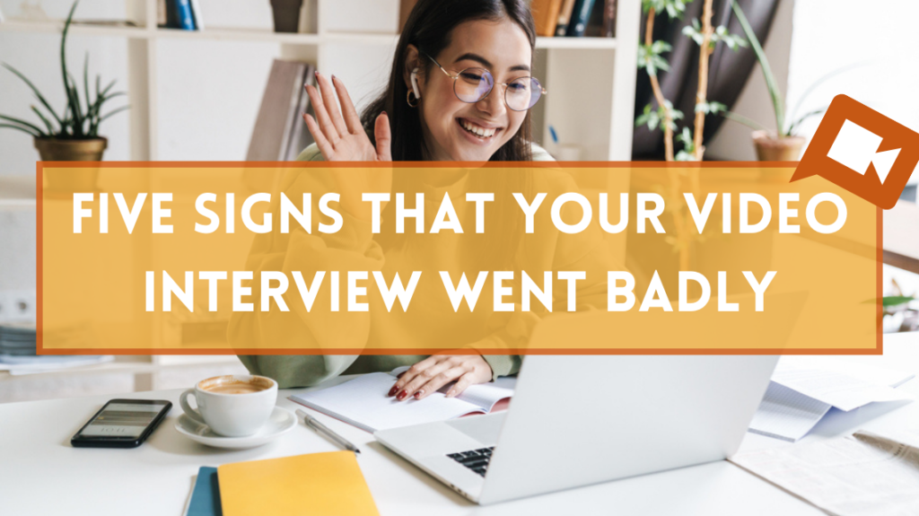 Five Signs That Your Video Interview Went Badly