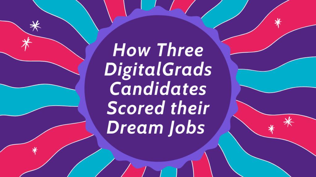 How three DigitalGrads candidates scored their dream jobs (4)