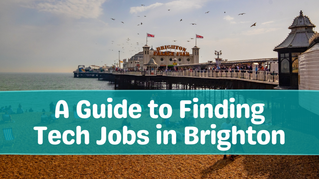 Brighton pier and beach with the text - 'how to find tech jobs in Brighton'